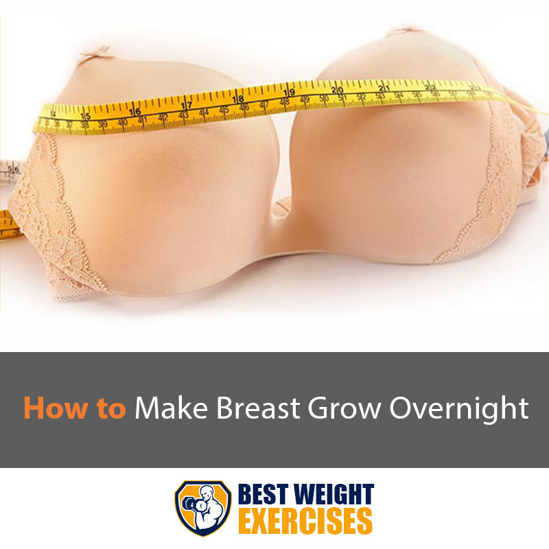 How to Make Breast Grow Overnight